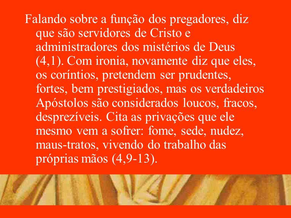 Falando sobre a função dos pregadores, diz que são servidores de Cristo e administradores dos mistérios de Deus (4,1).