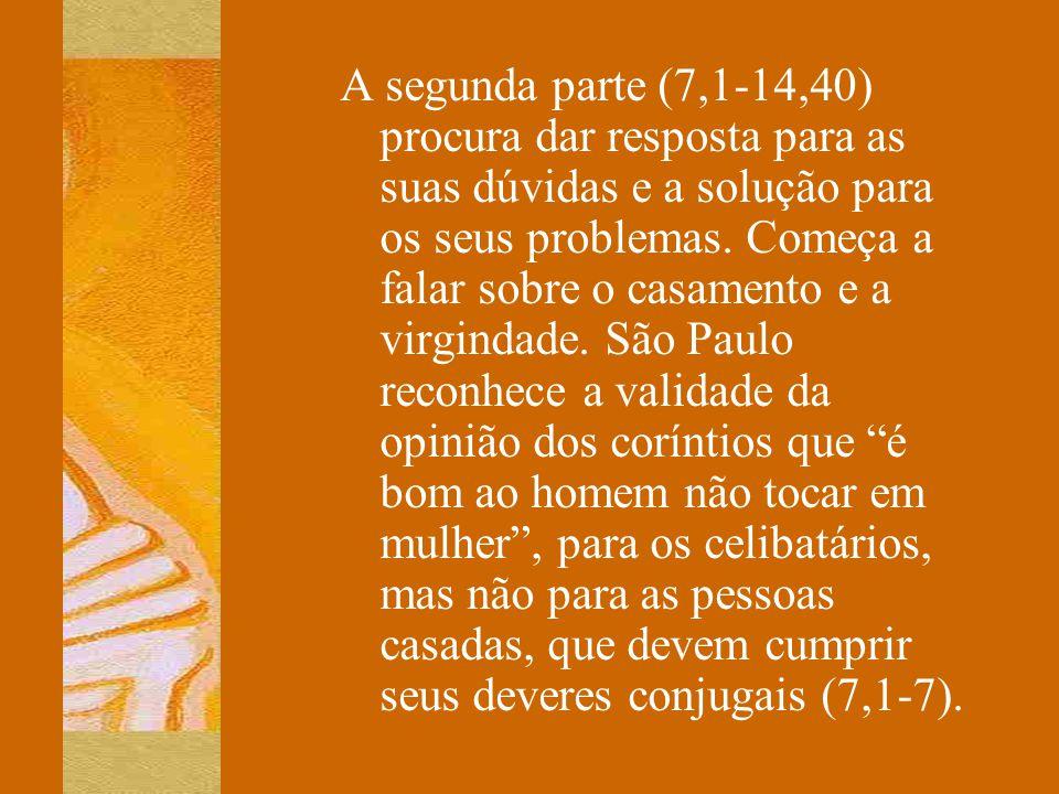 A segunda parte (7,1-14,40) procura dar resposta para as suas dúvidas e a solução para os seus problemas.