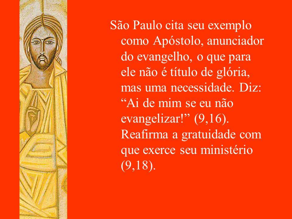 São Paulo cita seu exemplo como Apóstolo, anunciador do evangelho, o que para ele não é título de glória, mas uma necessidade.