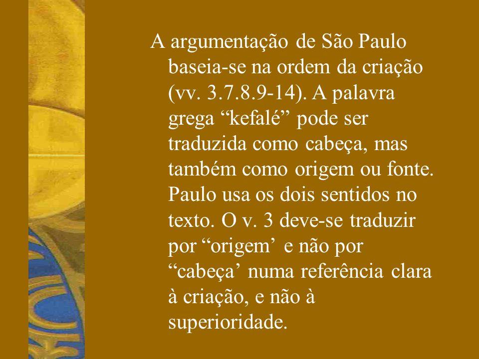 A argumentação de São Paulo baseia-se na ordem da criação (vv. 3. 7. 8