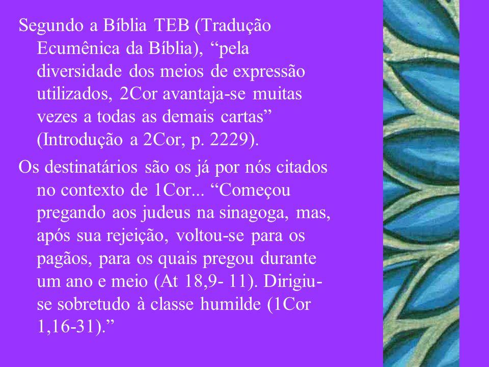 Segundo a Bíblia TEB (Tradução Ecumênica da Bíblia), pela diversidade dos meios de expressão utilizados, 2Cor avantaja-se muitas vezes a todas as demais cartas (Introdução a 2Cor, p. 2229).