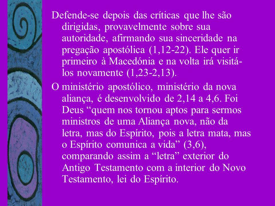 Defende-se depois das críticas que lhe são dirigidas, provavelmente sobre sua autoridade, afirmando sua sinceridade na pregação apostólica (1,12-22). Ele quer ir primeiro à Macedónia e na volta irá visitá-los novamente (1,23-2,13).