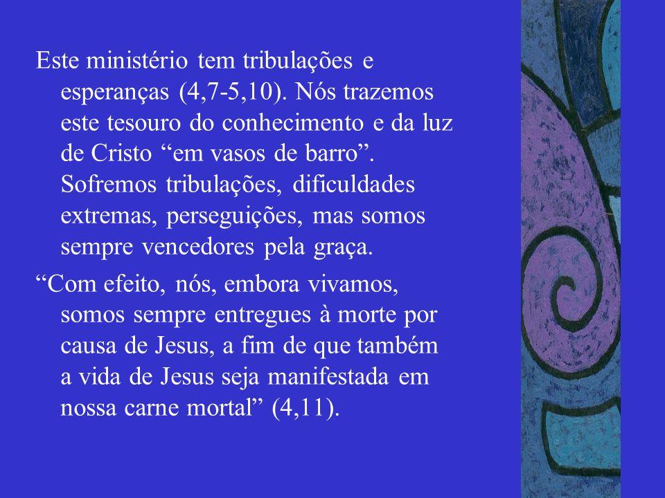 Este ministério tem tribulações e esperanças (4,7-5,10)