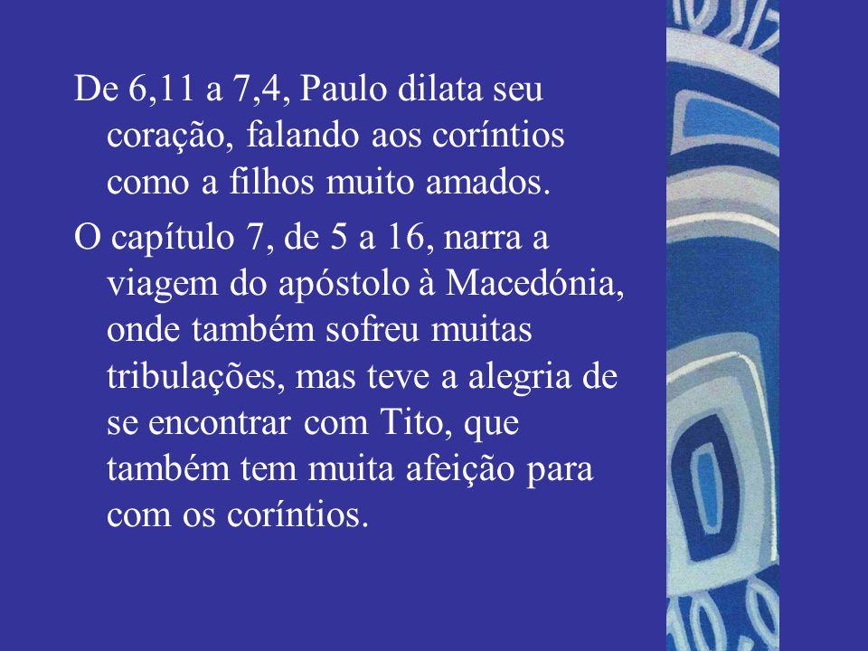 De 6,11 a 7,4, Paulo dilata seu coração, falando aos coríntios como a filhos muito amados.