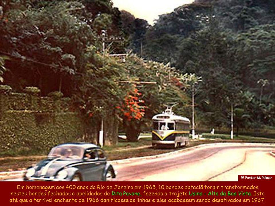 @ Foster M. Palmer Em homenagem aos 400 anos do Rio de Janeiro em 1965, 10 bondes bataclã foram transformados.