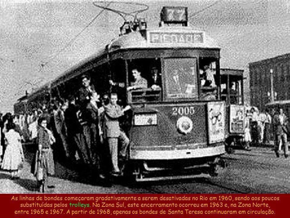 As linhas de bondes começaram gradativamente a serem desativadas no Rio em 1960, sendo aos poucos