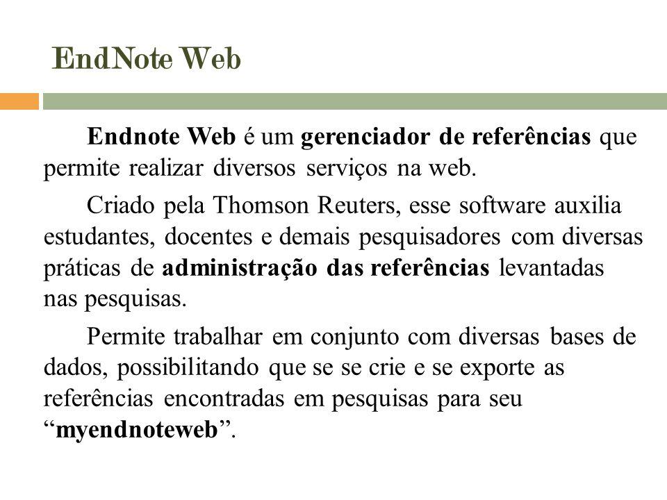 EndNote Web Endnote Web é um gerenciador de referências que permite realizar diversos serviços na web.