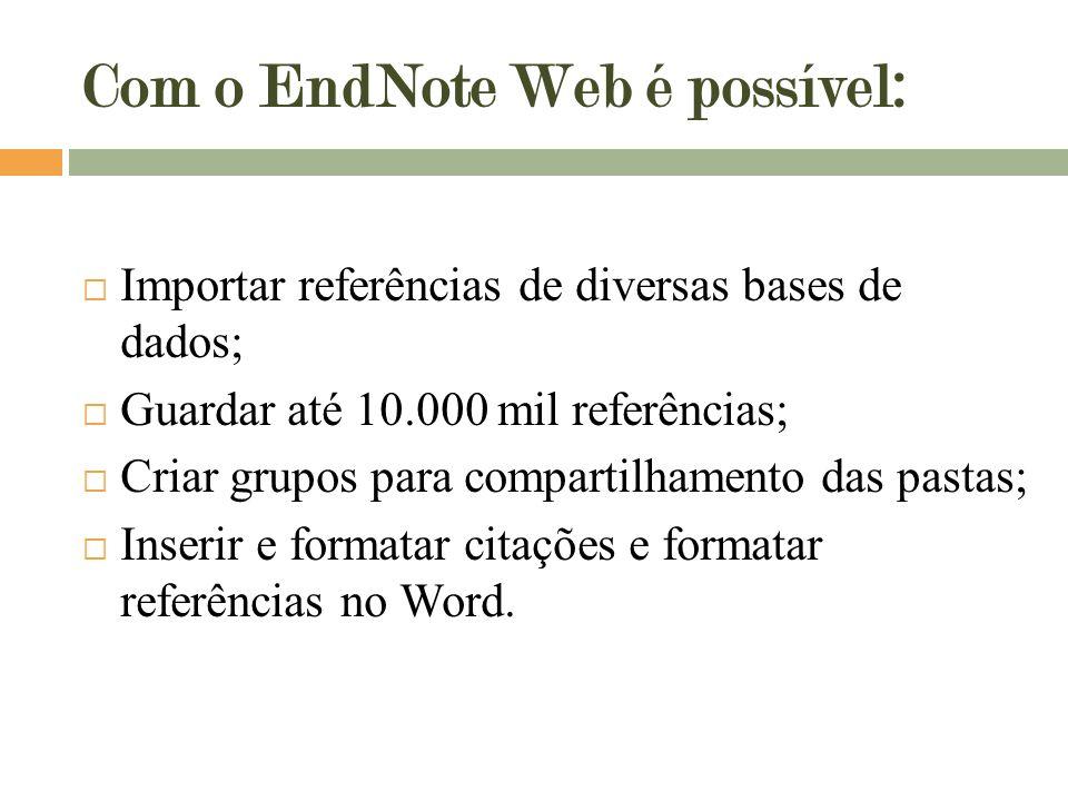 Com o EndNote Web é possível: