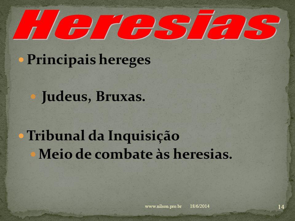 Heresias Principais hereges Judeus, Bruxas. Tribunal da Inquisição