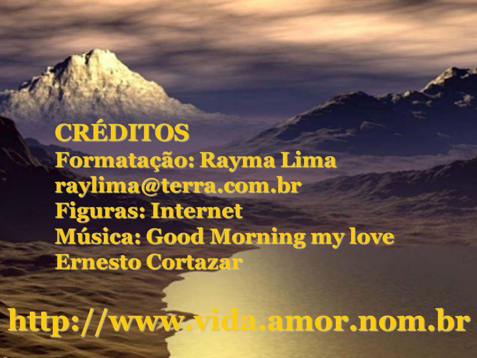 http://www.vida.amor.nom.br CRÉDITOS Formatação: Rayma Lima