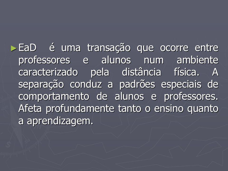 EaD é uma transação que ocorre entre professores e alunos num ambiente caracterizado pela distância física.