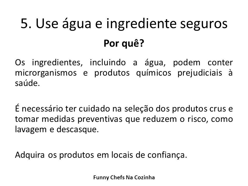 5. Use água e ingrediente seguros