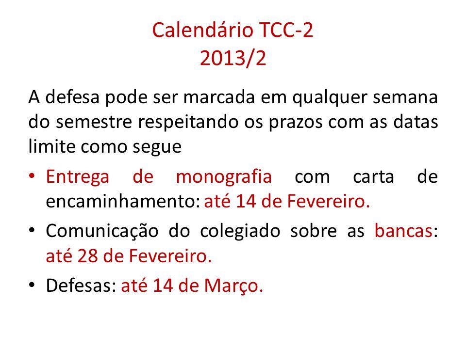 Calendário TCC-2 2013/2 A defesa pode ser marcada em qualquer semana do semestre respeitando os prazos com as datas limite como segue.