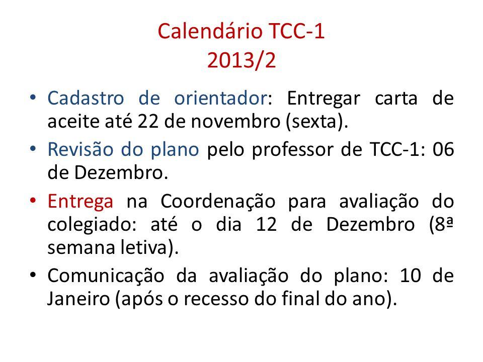 Calendário TCC-1 2013/2 Cadastro de orientador: Entregar carta de aceite até 22 de novembro (sexta).