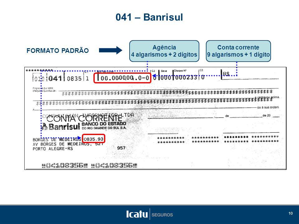 041 – Banrisul FORMATO PADRÃO Agência 4 algarismos + 2 dígitos