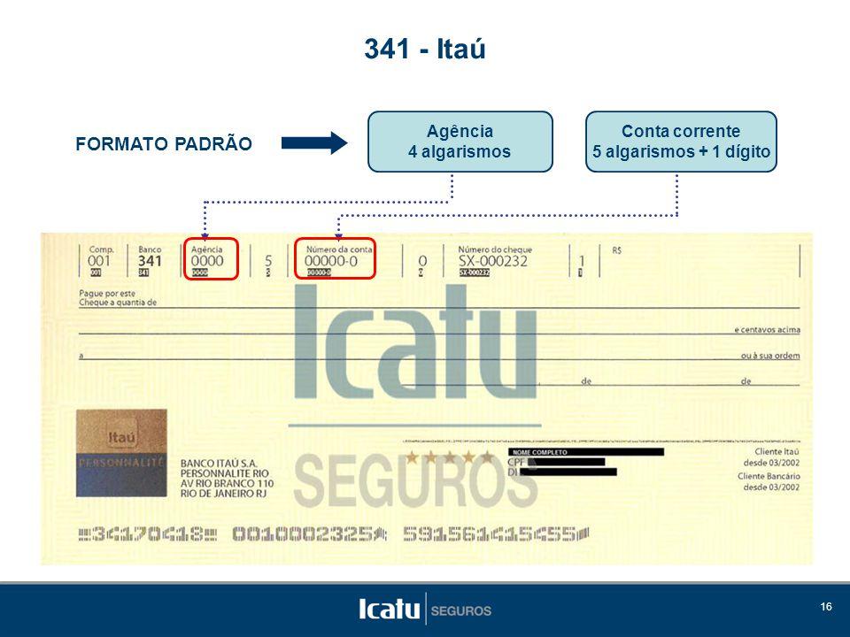 341 - Itaú FORMATO PADRÃO Agência 4 algarismos Conta corrente