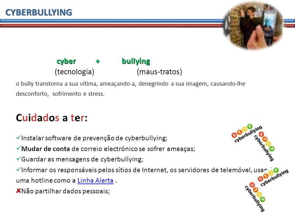 Cuidados a ter: CYBERBULLYING cyber + bullying
