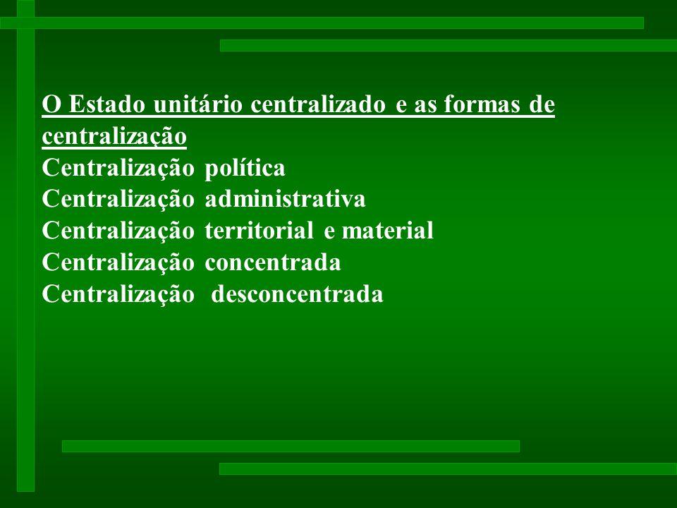 O Estado unitário centralizado e as formas de centralização