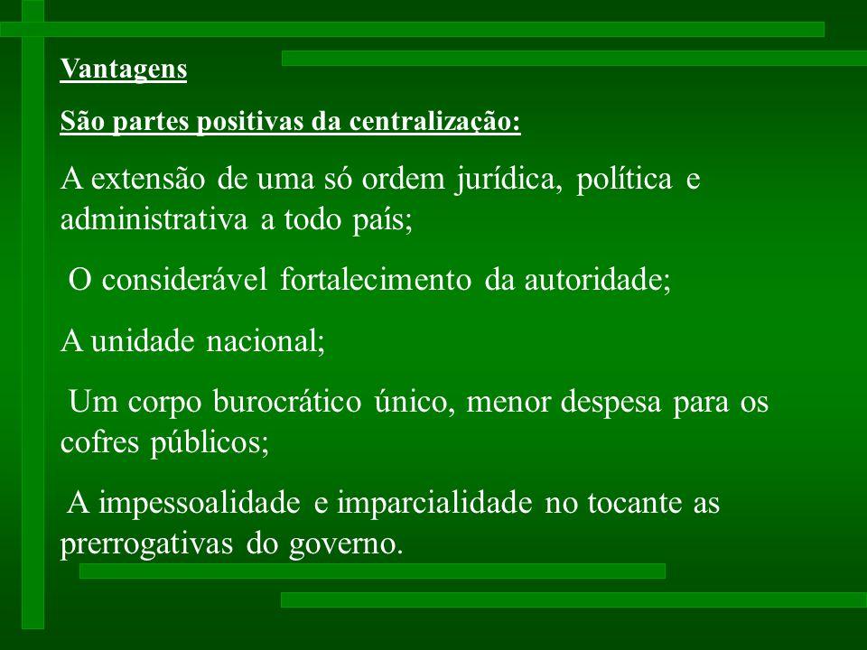 O considerável fortalecimento da autoridade; A unidade nacional;