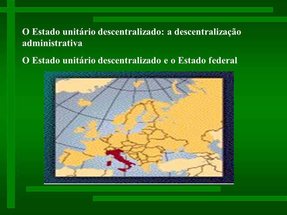 O Estado unitário descentralizado: a descentralização administrativa