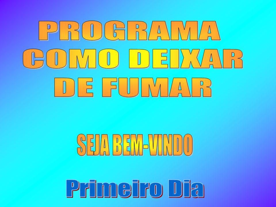 PROGRAMA COMO DEIXAR DE FUMAR SEJA BEM-VINDO Primeiro Dia
