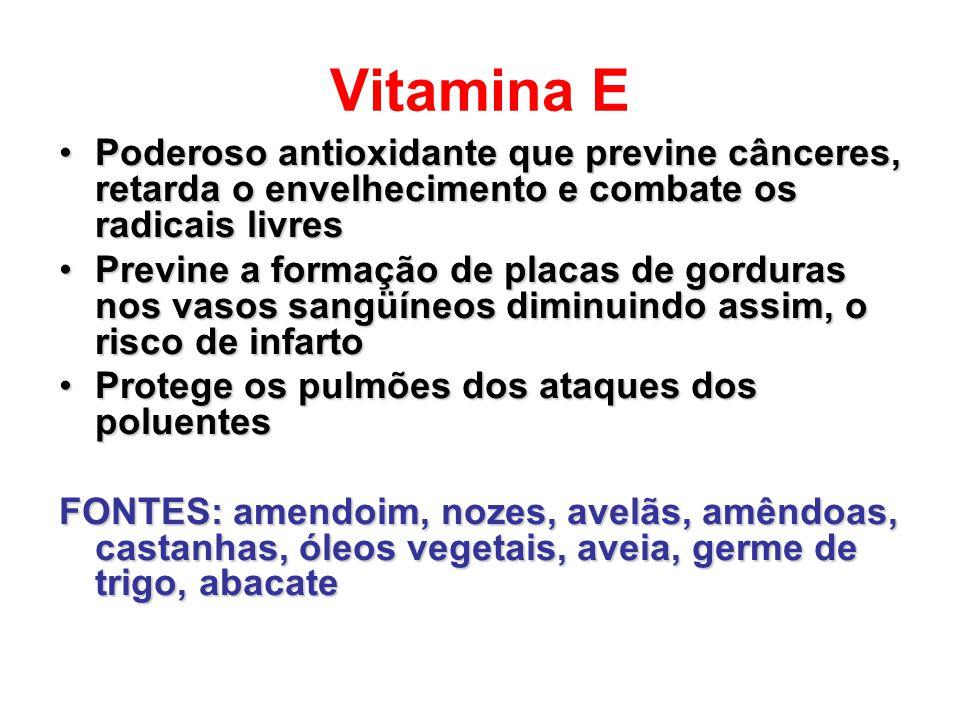 Vitamina E Poderoso antioxidante que previne cânceres, retarda o envelhecimento e combate os radicais livres.