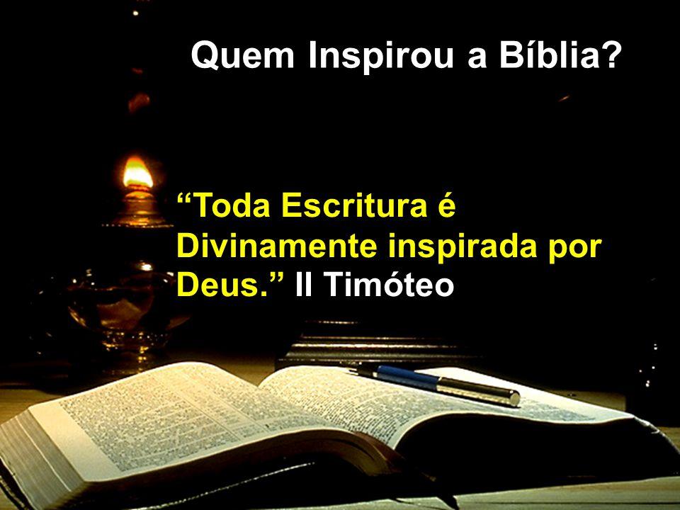 Quem Inspirou a Bíblia Toda Escritura é Divinamente inspirada por Deus. II Timóteo