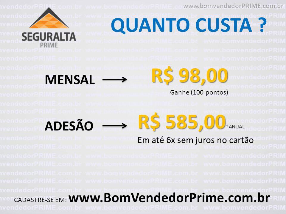 QUANTO CUSTA R$ 98,00 R$ 585,00*ANUAL MENSAL ADESÃO