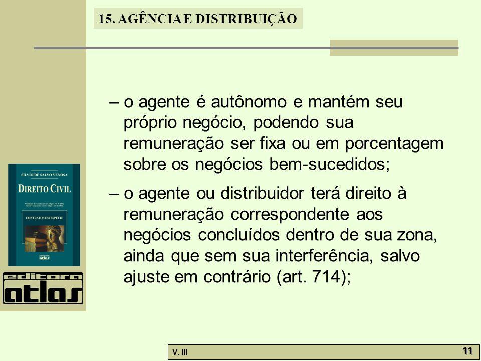 – o agente é autônomo e mantém seu próprio negócio, podendo sua remuneração ser fixa ou em porcentagem sobre os negócios bem-sucedidos;