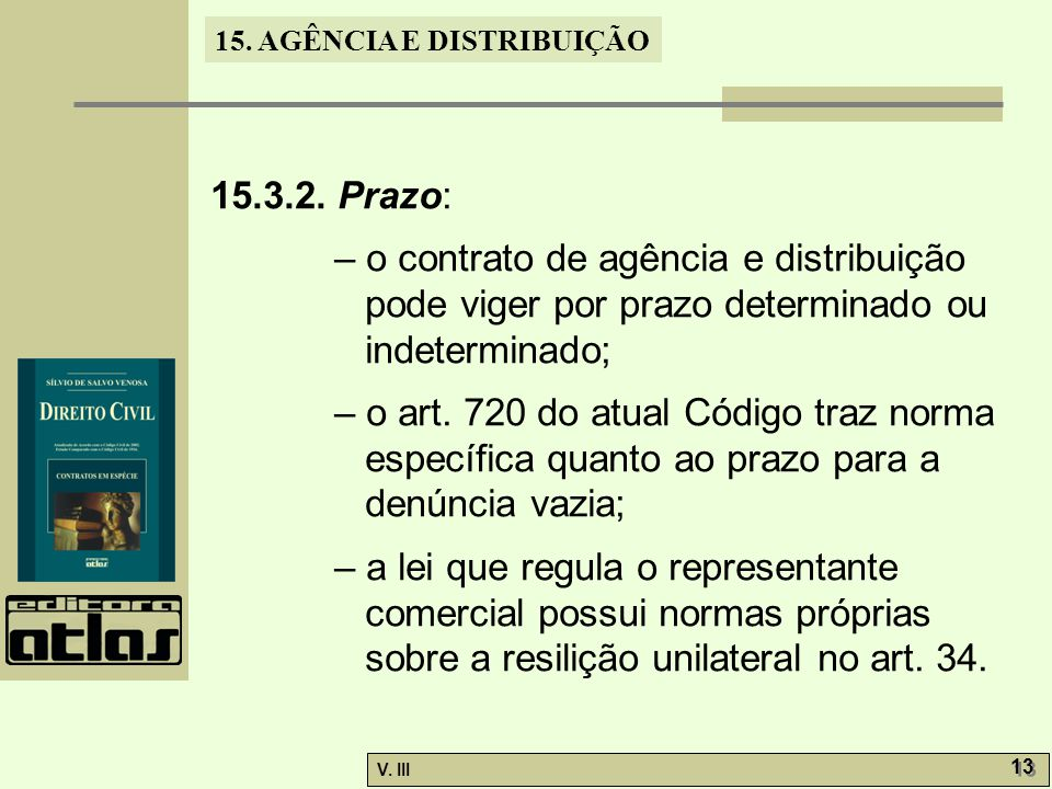 15.3.2. Prazo: – o contrato de agência e distribuição pode viger por prazo determinado ou indeterminado;