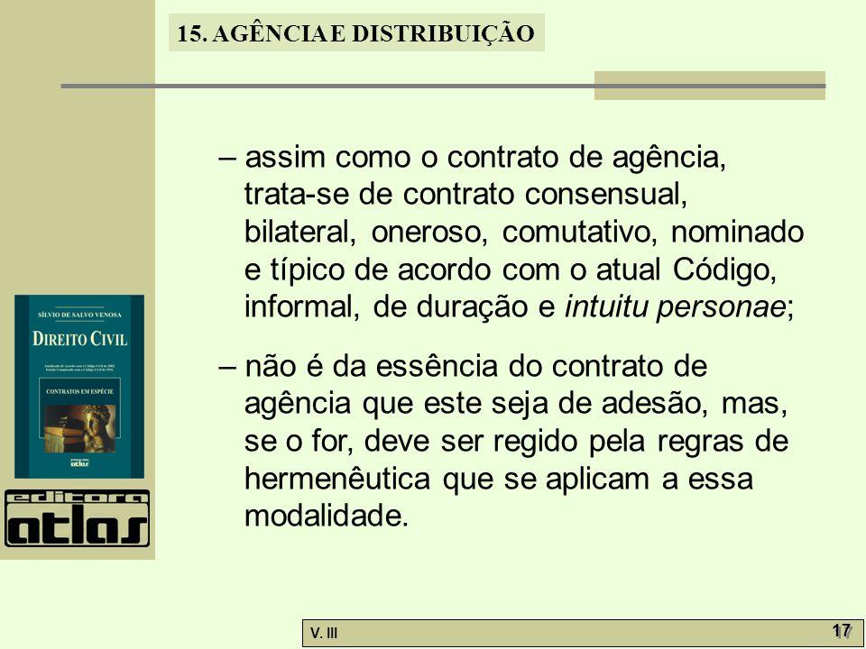 – assim como o contrato de agência, trata-se de contrato consensual, bilateral, oneroso, comutativo, nominado e típico de acordo com o atual Código, informal, de duração e intuitu personae;