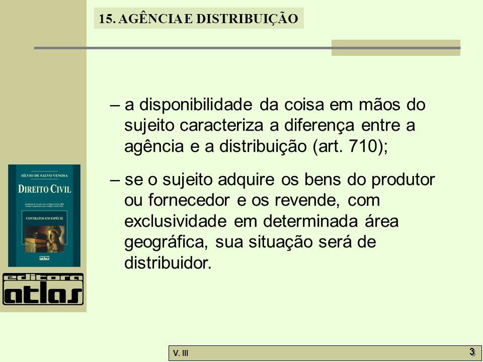 – a disponibilidade da coisa em mãos do sujeito caracteriza a diferença entre a agência e a distribuição (art. 710);