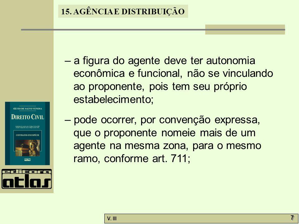 – a figura do agente deve ter autonomia econômica e funcional, não se vinculando ao proponente, pois tem seu próprio estabelecimento;