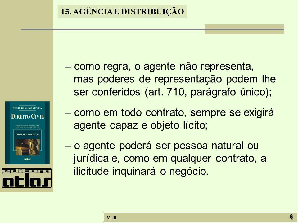 – como regra, o agente não representa, mas poderes de representação podem lhe ser conferidos (art. 710, parágrafo único);