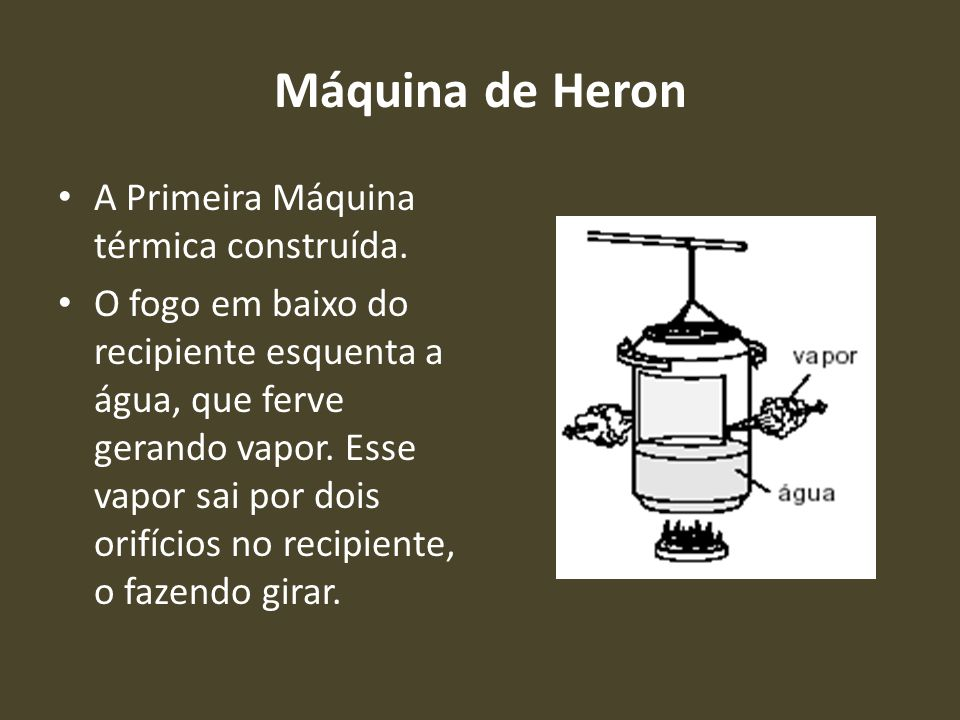 Máquina de Heron A Primeira Máquina térmica construída.
