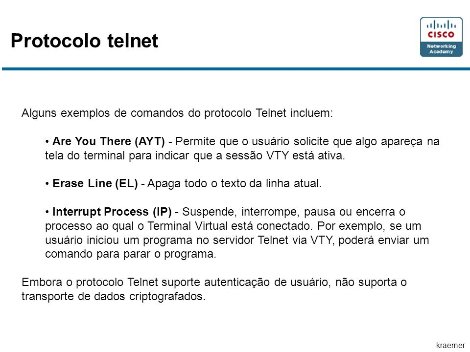 Protocolo telnet Alguns exemplos de comandos do protocolo Telnet incluem: