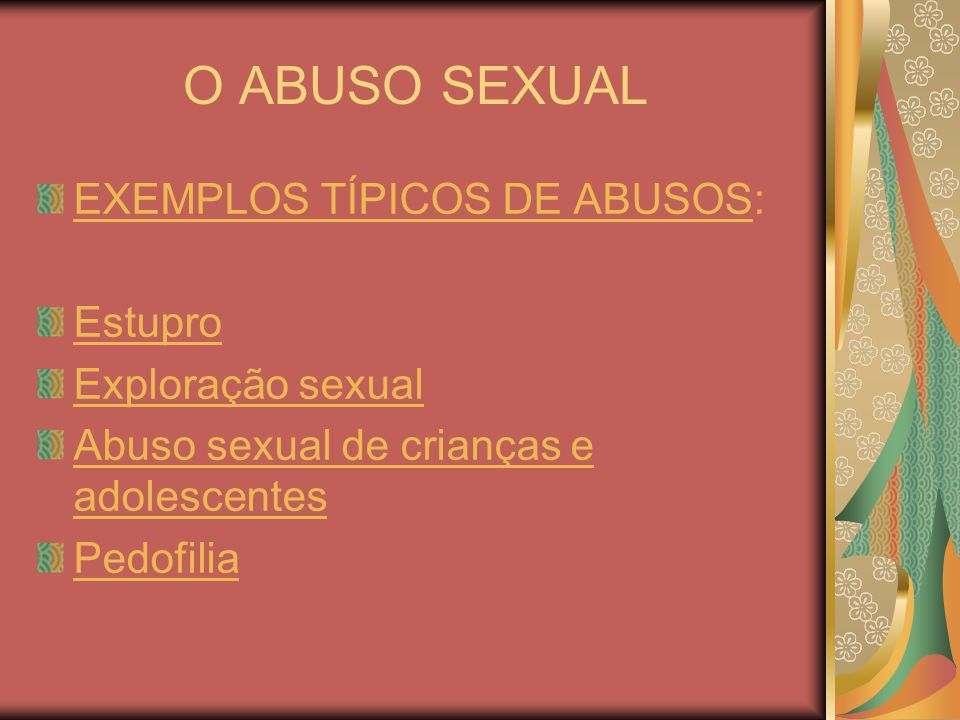 O ABUSO SEXUAL EXEMPLOS TÍPICOS DE ABUSOS: Estupro Exploração sexual