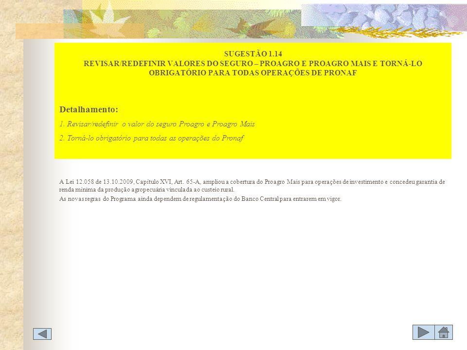 SUGESTÃO 1.14 REVISAR/REDEFINIR VALORES DO SEGURO – PROAGRO E PROAGRO MAIS E TORNÁ-LO OBRIGATÓRIO PARA TODAS OPERAÇÕES DE PRONAF
