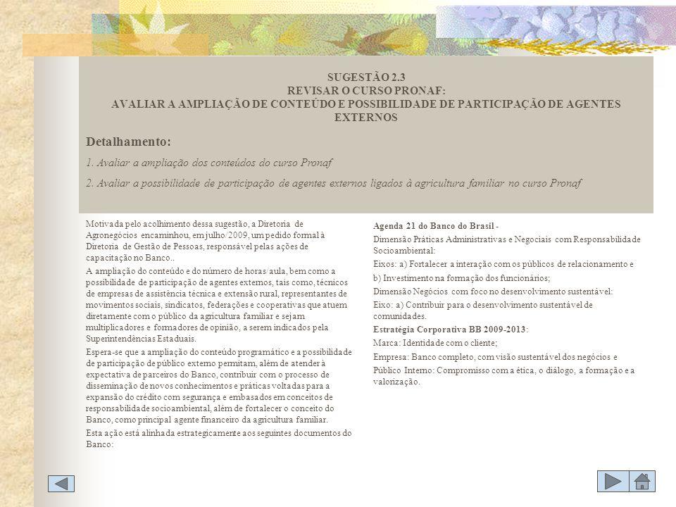 SUGESTÃO 2.3 REVISAR O CURSO PRONAF: AVALIAR A AMPLIAÇÃO DE CONTEÚDO E POSSIBILIDADE DE PARTICIPAÇÃO DE AGENTES EXTERNOS
