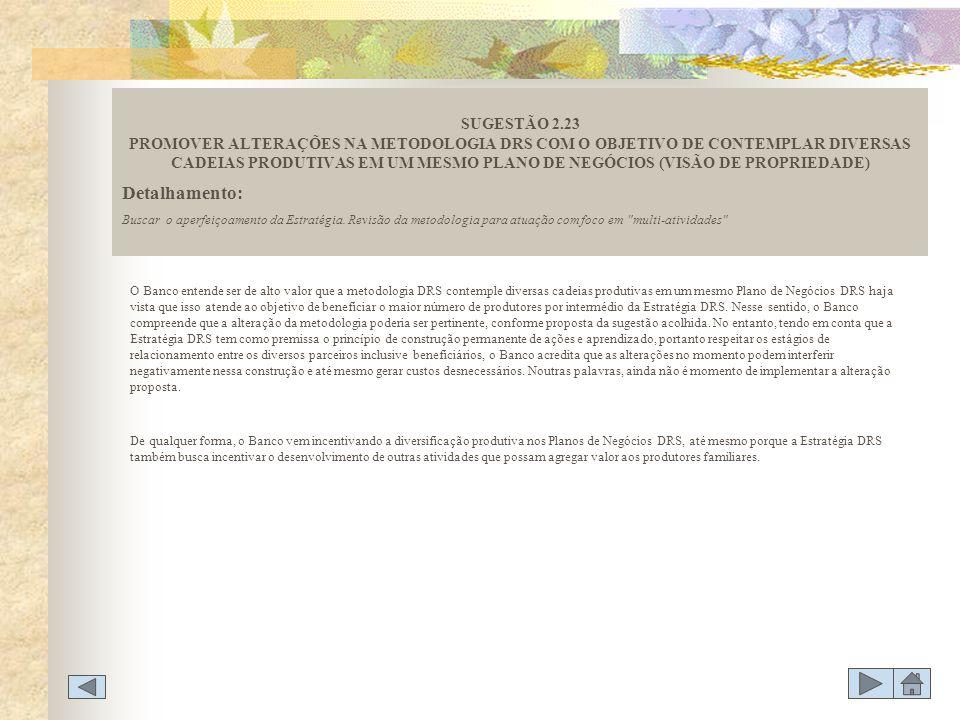 SUGESTÃO 2.23 PROMOVER ALTERAÇÕES NA METODOLOGIA DRS COM O OBJETIVO DE CONTEMPLAR DIVERSAS CADEIAS PRODUTIVAS EM UM MESMO PLANO DE NEGÓCIOS (VISÃO DE PROPRIEDADE)