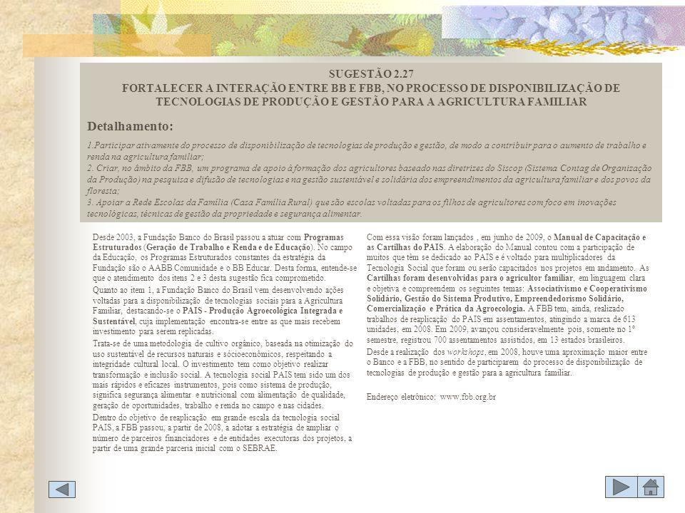SUGESTÃO 2.27 FORTALECER A INTERAÇÃO ENTRE BB E FBB, NO PROCESSO DE DISPONIBILIZAÇÃO DE TECNOLOGIAS DE PRODUÇÃO E GESTÃO PARA A AGRICULTURA FAMILIAR