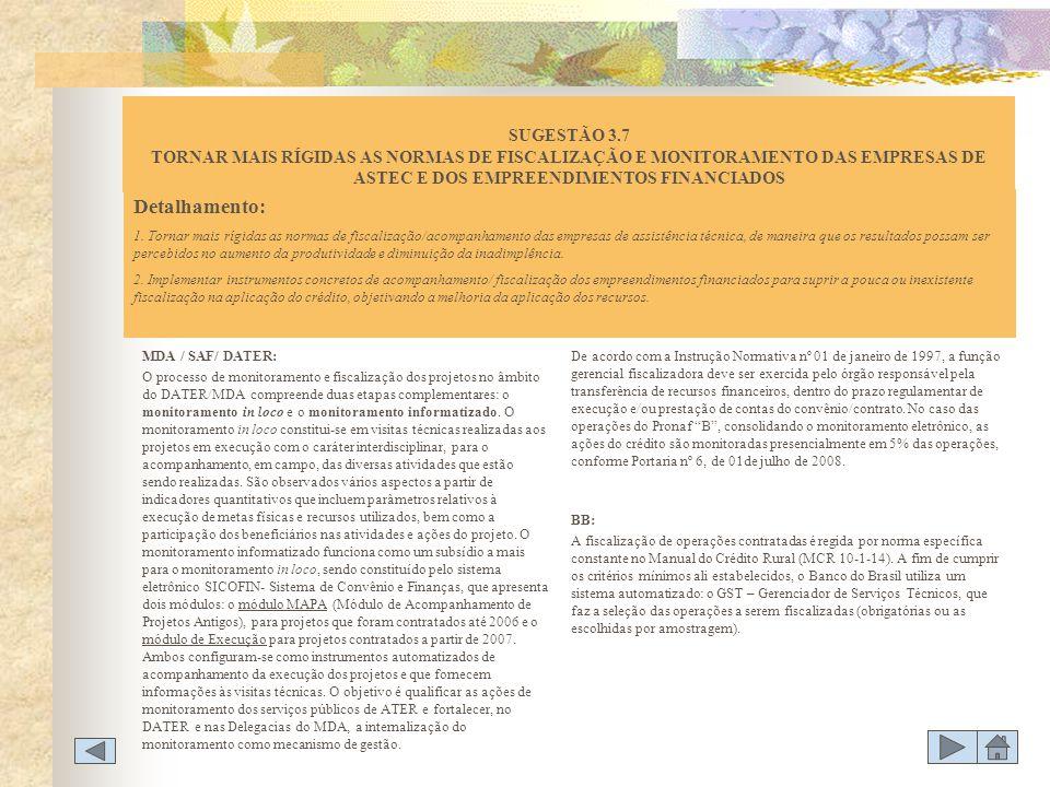 SUGESTÃO 3.7 TORNAR MAIS RÍGIDAS AS NORMAS DE FISCALIZAÇÃO E MONITORAMENTO DAS EMPRESAS DE ASTEC E DOS EMPREENDIMENTOS FINANCIADOS