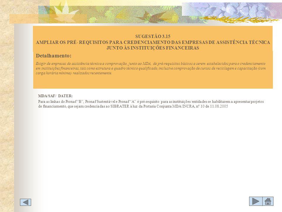 SUGESTÃO 3.15 AMPLIAR OS PRÉ- REQUISITOS PARA CREDENCIAMENTO DAS EMPRESAS DE ASSISTÊNCIA TÉCNICA JUNTO ÀS INSTITUIÇÕES FINANCEIRAS