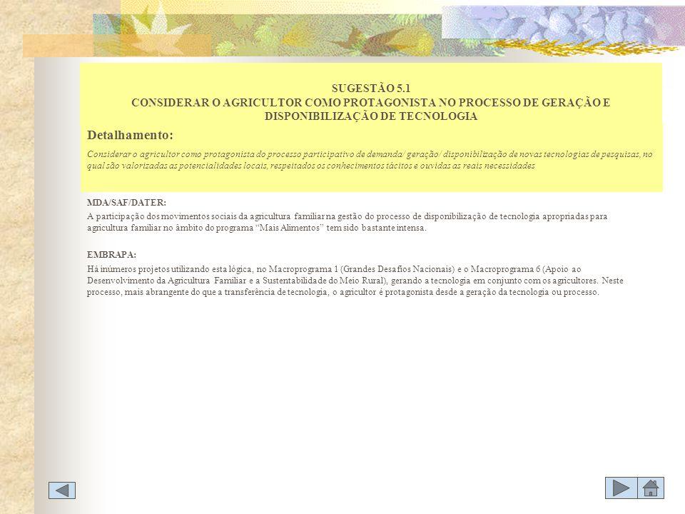 SUGESTÃO 5.1 CONSIDERAR O AGRICULTOR COMO PROTAGONISTA NO PROCESSO DE GERAÇÃO E DISPONIBILIZAÇÃO DE TECNOLOGIA