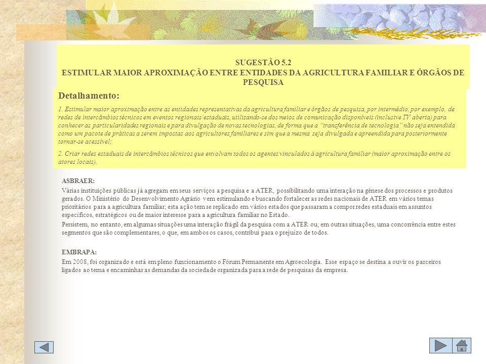 SUGESTÃO 5.2 ESTIMULAR MAIOR APROXIMAÇÃO ENTRE ENTIDADES DA AGRICULTURA FAMILIAR E ÓRGÃOS DE PESQUISA