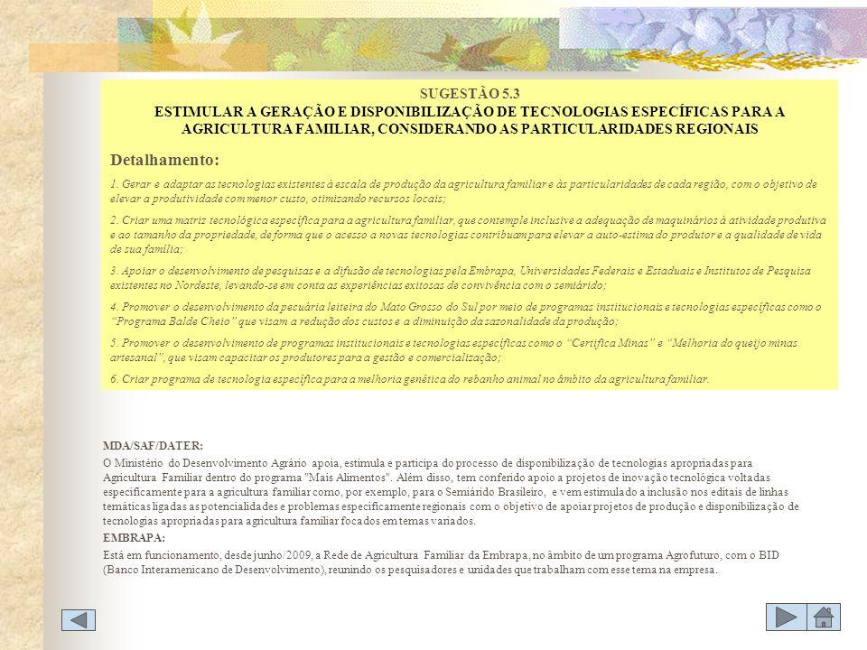 SUGESTÃO 5.3 ESTIMULAR A GERAÇÃO E DISPONIBILIZAÇÃO DE TECNOLOGIAS ESPECÍFICAS PARA A AGRICULTURA FAMILIAR, CONSIDERANDO AS PARTICULARIDADES REGIONAIS