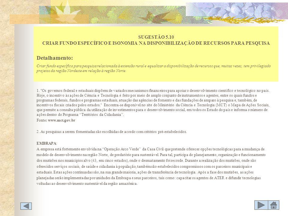SUGESTÃO 5.10 CRIAR FUNDO ESPECÍFICO E ISONOMIA NA DISPONIBILIZAÇÃO DE RECURSOS PARA PESQUISA