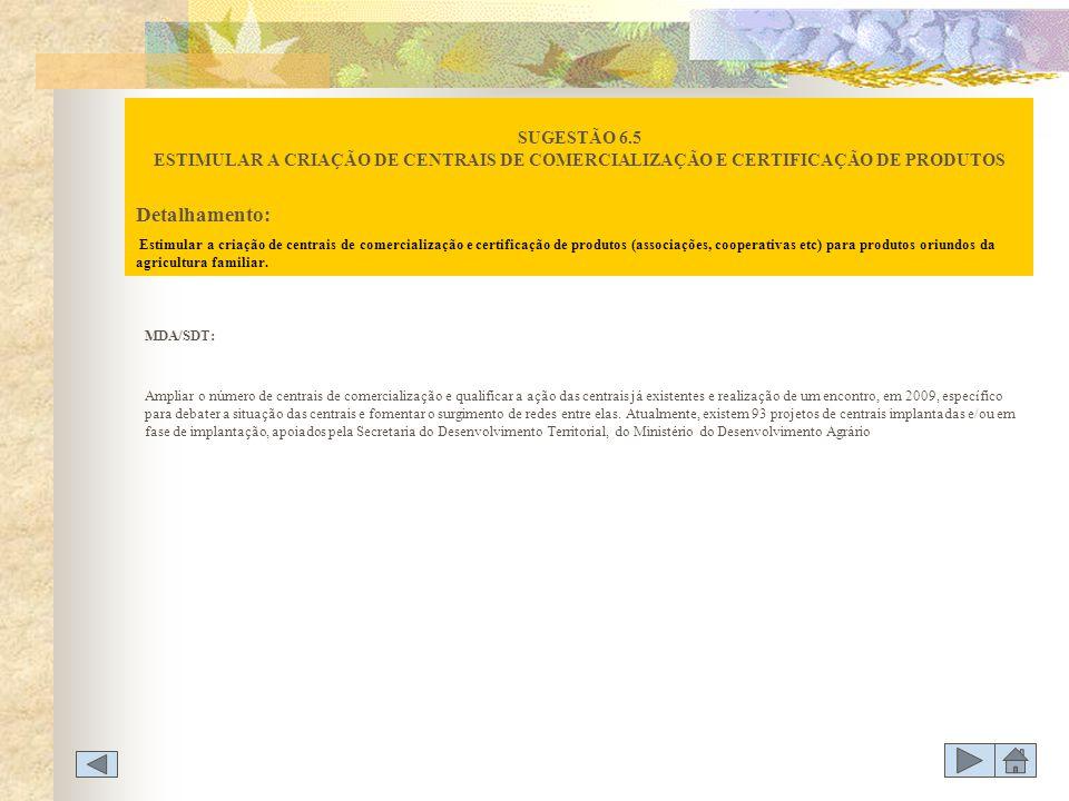 SUGESTÃO 6.5 ESTIMULAR A CRIAÇÃO DE CENTRAIS DE COMERCIALIZAÇÃO E CERTIFICAÇÃO DE PRODUTOS