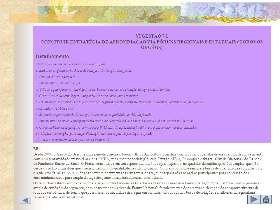SUGESTÃO 7.1 CONSTRUIR ESTRATÉGIA DE APROXIMAÇÃO VIA FÓRUNS REGIONAIS E ESTADUAIS ( TODOS OS ÓRGÃOS)
