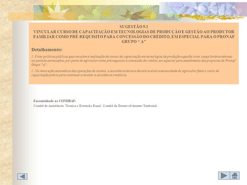 SUGESTÃO 9.1 VINCULAR CURSO DE CAPACITAÇÃO EM TECNOLOGIAS DE PRODUÇÃO E GESTÃO AO PRODUTOR FAMILIAR COMO PRÉ-REQUISITO PARA CONCESSÃO DO CRÉDITO, EM ESPECIAL PARA O PRONAF GRUPO A
